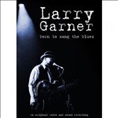 Larry Garner: Born to Sang the Blues