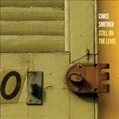 Chris Smither: Still on the Levee [Digipak] *