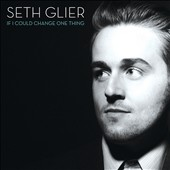 Seth Glier: If I Could Change One Thing [Digipak]