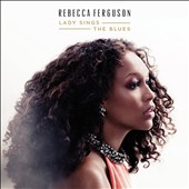 Rebecca Ferguson: Lady Sings the Blues *