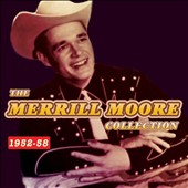 Merrill Moore: The Merrill Moore Collection: 1952-58
