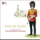 Steps of Glory - Works by Various Composers / Band of the Coldstream Guards, Robert George Evans