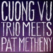 Cuong Vu/Pat Metheny: Cuong Vu Trio Meets Pat Metheny *