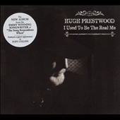 Hugh Prestwood: I Used to Be the Real Me [Digipak]