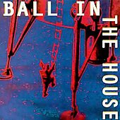 Ball in the House: Ball in the House