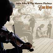 Steve Riley (Accordion)/Steve Riley & the Mamou Playboys: Bon Rêve