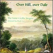 Over Hill, Over Dale / Mark Lee, Saint Cecilia Singers