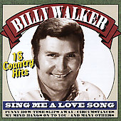 Billy Walker (Vocals): Sing Me a Love Song: 18 Country Hits