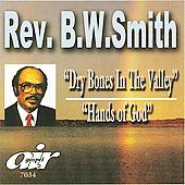 Rev. B.W. Smith: Dry Bone in the Valley/Hands of God