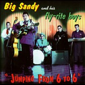 Big Sandy & His Fly-Rite Boys: Jumping from 6 to 6