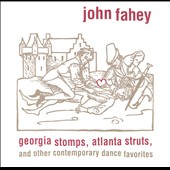 John Fahey: Georgia Stomps, Atlanta Struts & Other Dance