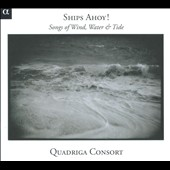 Ships Ahoy! Songs of wind, water & Tide/ Quadriga Consort