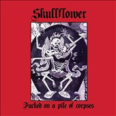 Skullflower: Fucked on a Pile of Corpses