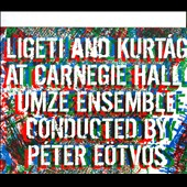 Ligeti and Kurt&aacute;g at Carnegie Hall