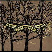 John Paul White: The  Long Goodbye [Digipak]