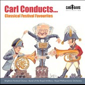 Carl Conducts Classical Festival Favourites by Copland, Sousa, Verdi, Tchaikovsky, Handel, Elgar et al. /