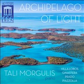Archipelago of Light - Music of Villa-Lobos, Ginastera, Prado, Piazzolla / Tali Morgulis, piano