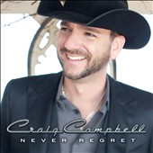 Craig Campbell (Country): Never Regret *