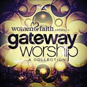 Gateway Worship: Women of Faith Presents: Gateway Worship - A Collection