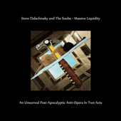 The Snobs (French Prog)/Steve Dalachinsky: Massive Liquidity: An Unsurreal Post-Apocalyptic Anti-Opera in Two Acts