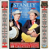 The Stanley Brothers: Heartwarming Gospel: 18 Greatest Hits