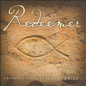 The Nashville Tribute Band: Redeemer: Nashville Tribute To Jesus Christ