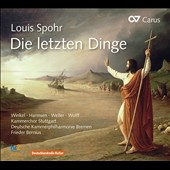 Louis Spohr: The Last Judgment, oratorio / Johanna Winkel, Sophie Harmsen, Andreas Weller, Konstantin Wolff. Frieder Bernius