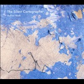 Andrew Heath: The Silent Cartographer [Digipak]