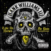Hank Williams III: Take as Needed for Pain [LP] [PA] *