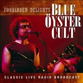 Blue Öyster Cult: Forbidden Delights: Classic Live Radio Broadcast, Los Angeles, 1981