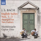 J.S. Bach: English Suites Nos 1-3, arranged for Two Guitars / Goran Krivokapic & Danijel Cerovic, guitars