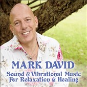 Mark David: Sound & Vibrational Music for Relaxation & Healing