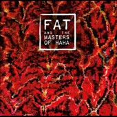 Fat & the Masters of Haha: FAT and the Masters of Haha