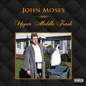 John Moses: Upper Middle Trash [PA] [Digipak]