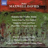 Peter Maxwell-Davies (1934-2016): Sonata for Violin Alone; Dances from The Two Fiddlers; Sonata for Violin and Piano; Piano Trio / Duccio Ceccanti, violin; Vittorio Ceccanti, cello; Matteo Fossi, piano; Bruno Canino, piano
