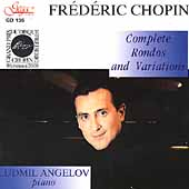 Chopin: Complete Rondos & Variations / Ludmil Angelov