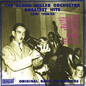 The Glenn Miller Orchestra: Greatest Hits 1940-1942: Original Live Band