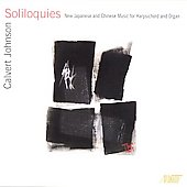 Soliloquies - New Japanese and Chinese Music for Harpsichord and Organ / Calvert Johnson