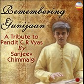 Sanjeev Chimmalgi: Remembering Gunijaan: Tribute to Pandit C R Vyas *