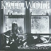 Kate Wolf: Looking Back at You
