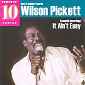 Wilson Pickett: It Ain't Easy: Essential Recordings