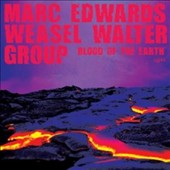 Weasel Walter Group/Marc Edwards/Weasel Walter: Blood of the Earth