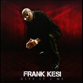 Frank Kesi: Give It 2 Me