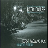 Rick Cutler: First Melancholy, Then The Night Stretch