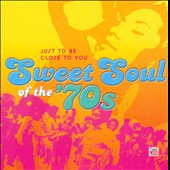 Various Artists: Sweet Soul of the '70s: Just to Be Close to You
