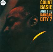 Count Basie/Count Basie & the Kansas City Seven/The Kansas City 7: Count Basie and the Kansas City 7