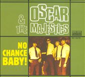Oscar & the Majestics: No Chance Baby! [Digipak]
