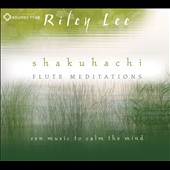 Riley Lee: Shakuhachi Flute Meditations [Digipak] *