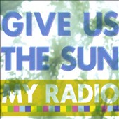 My Radio: Give Us the Sun