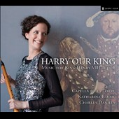 Harry Our King: Music for King Henry VIII Tudor / Charles Daniels, tenor